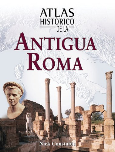 Atlas historico de la antigua Roma por Nick Constable
