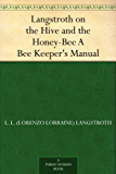Langstroth on the Hive and the Honey-Bee A Bee Keeper's Manual (English Edition)