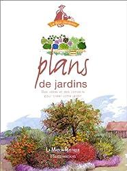 PLANS DE JARDINS. Des idées et des conseils pour créer votre jardin