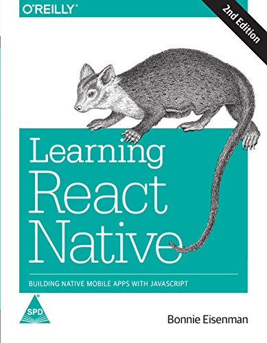 Learning React Native: Building Native Mobile Apps With Javascript, Second Edition