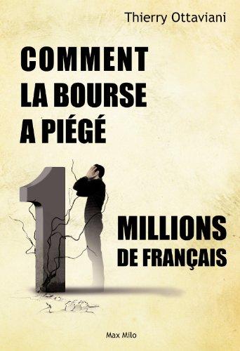 Comment la Bourse a piégé 11 millions de Français: Essais - documents by Thierry Ottaviani