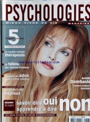 PSYCHOLOGIES MAGAZINE [No 217] du 01/03/2003 - ARIELLE DOMBASLE - LE COUPLE COMME THERAPEUTE - LE TABOU DES FEMMES-FONTAINES - LES ADOS VEULENT ETRE CELEBRES - ETRE HEUREUX - SAVOIR DIRE OUI - APPRENDRE A DIRE NON.