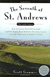 The Seventh at St. Andrews: How Scotsman David McLay Kidd and His Ragtag Band Built theFirst New Course onGolf's Holy Soil in Nearly a Century by Scott Gummer (2007-10-04)