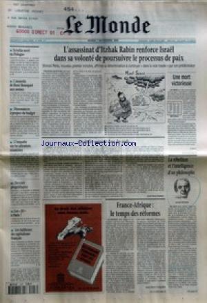 MONDE (LE) [No 15795] du 07/11/1995 - L'ASSASSINAT D'ITZHAK RABIN RENFORCE ISRAEL DANS SA VOLONTE DE POURSUIVRE LE PROCESSUS DE PAIX - UNE MORT VICTORIEUSE PAR J.-M. C. - SCRUTIN SERRE EN POLOGNE - L'ASSASSIN DE RENE BOUSQUET AUX ASSISES - DISSONANCES A PROPOS DU BUDGET - L'ENQUETE SUR LES ATTENTATS ISLAMISTES - DEVENIR PROPRIETAIRES - LES JO A PARIS ? - LES FAIBLESSES DU CAPITALISME FRANCAIS - LES ETOILES NAISSENT DANS DES OEUFS PAR JEAN-PAUL DUFOUR - LA REBELLION ET L'INTELLIGENCE D'UN