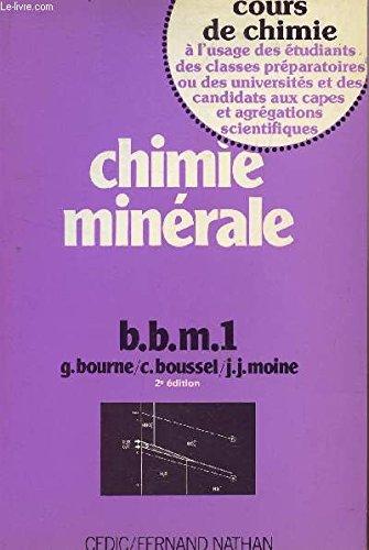CHIMIE MINERALE - - b.b.m 1 / COURS DE CHIMIE - A L'USAGE DES ETUDIANTS DES CLASSES PREPARATOIRES OU DES UNIVERSITES ET DES CANDIDATS AUX CAPES ET AGREGATIONS SCIENTIFIQUES.