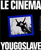 Le Cinéma yougoslave