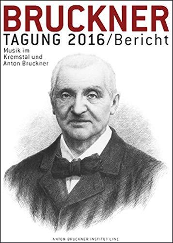 Bruckner Tagung 2016 / Bericht: Musik im Kremstal und Anton Bruckner. Kremsmünster, Schloss Kremsegg, 2. und 3. Juni 2016 (Bruckner Tagung / Bericht)