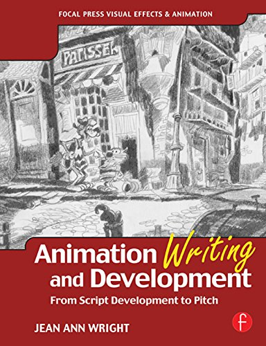 Animation Writing and Development: From Script Development to Pitch (Focal Press Visual Effects And Animation) (English Edition) por Jean Ann Wright