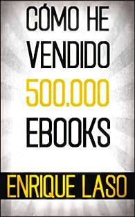 CÓMO HE VENDIDO 500.000 EBOOKS par Enrique Laso