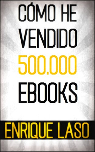 CÓMO HE VENDIDO 500.000 EBOOKS por Enrique Laso