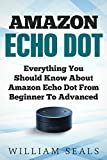 #6: Amazon Echo Dot: Everything You Should Know About Amazon Echo Dot From Beginner To Advanced (Amazon Echo Dot User Guide)