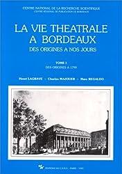 Vie théâtrale à Bordeaux. Des origines à nos jours, tome 1 : Des origines à 1799