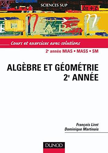 Algèbre et géométrie, 2e année : Cours et exercices avec solutions