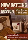 Now Batting for Boston: More Stories by J. G. Hayes