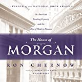 The House of Morgan: An American Banking Dynasty and the Rise of Modern Finance by Ron Chernow (2014-01-06)
