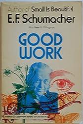 Good Work by E. F. Schumacher (1980-04-05)