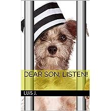 Dear Son, Listen! (English Edition)