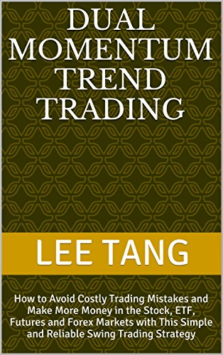Dual Momentum Trend Trading: How to Avoid Costly Trading Mistakes and Make More Money in the Stock, ETF, Futures and Forex Markets with This Simple and ... Swing Trading Strategy (English Edition) - Momentum Swing