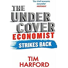 The Undercover Economist Strikes Back: How to Run or Ruin an Economy by Tim Harford (2014-07-03)