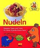 Hier kocht die Maus - Nudeln - Rezepte, Tipps und Tricks für kleine & große Maus-Fans