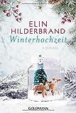 Winterhochzeit: Die Winter-Street-Reihe 3 - Roman von Elin Hilderbrand