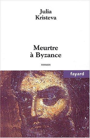 Meurtre à Byzance par Julia Kristeva