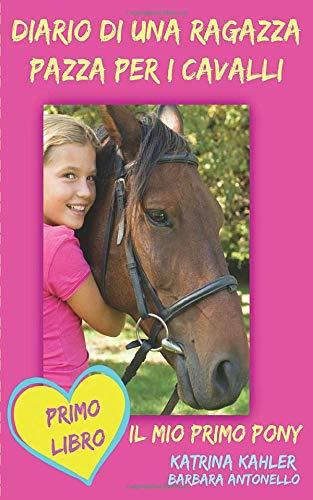 Diario di una ragazza pazza per i cavalli - Il mio primo pony - Primo Libro di Katrina Kahler