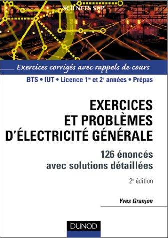 Exercices et problèmes d'électricité générale : 120 énoncés avec solutions détaillées et rappels de cours