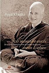 Ich schenke euch mein Leben. Die Lebensgeschichte einer deutschen Buddhistin