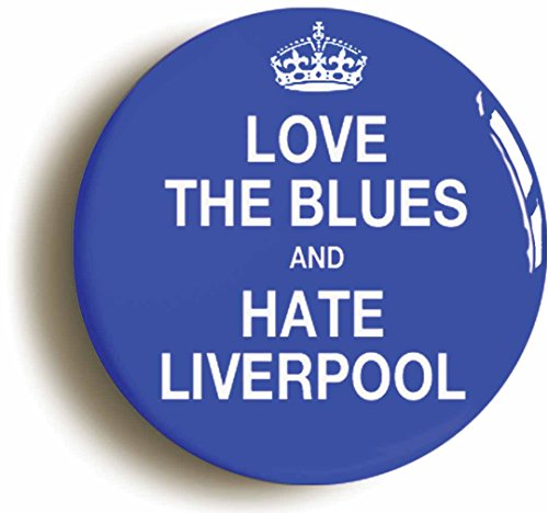 LOVE THE BLUES AND HATE LIVERPOOL BADGE BUTTON PIN  Size is 1inch 25mm diameter