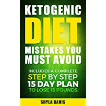 Ketosis: Ketogenic Diet Mistakes You Must Avoid: Includes a Complete Step by Step 15 Day Plan to Lose 15 Pounds. (diabetes, diabetes diet, paleo, paleo ... carb diet, weight loss) (English Edition)