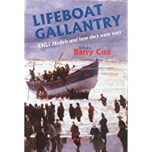 Lifeboat Gallantry: The Complete Record of Royal National Lifeboat Institution Gallantry Medals and How They Were Won 1824-1996