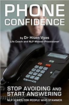 Phone Confidence - Stop Avoiding and Start Answering (NLP series for people who stammer) by [Vyas, Hiten]