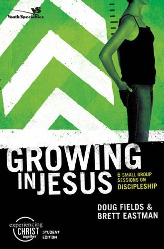 Growing in Jesus: 6 Small Group Sessions on Discipleship: Participant's Guide (Experiencing Christ Together Student Edition) by Brett Eastman (2006-01-01)