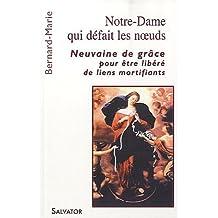 Notre-Dame qui défait les noeuds : Neuvaine de grâce pour être libéré de liens mortifiants de Bernard-Marie (2010) Broché