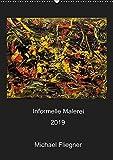 Informelle Malerei 2019 Michael Fliegner (Wandkalender 2019 DIN A2 hoch): Informelle Malerei, Abstrakter Expressionismus (Monatskalender, 14 Seiten ) (CALVENDO Kunst)
