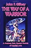 The Way of a Warrior: A Journey into Secret Worlds of Martial Arts