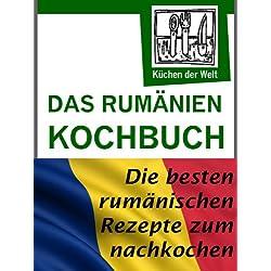 Rumänische Rezepte - Das Rumänien Kochbuch: Die besten Rezepte der rumänischen Küche