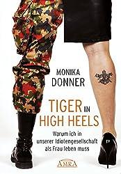 Tiger in High Heels. Warum ich in unserer Idiotengesellschaft als Frau leben muss (Erweiterte Neuausgabe)