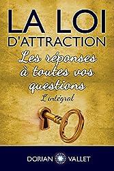 La loi de l'attraction : les réponses à toutes vos questions - L'intégral