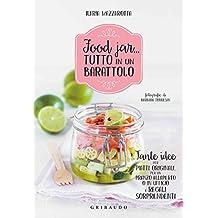 Food jar... tutto in un barattolo. Tante idee per piatti originali, per un pranzo all'aperto o in ufficio e regali sorprendenti (Sapori e fantasia)