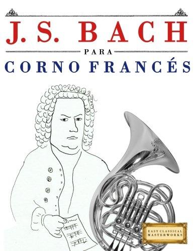 J. S. Bach para Corno Francés: 10 Piezas Fáciles para Corno Francés Libro para Principiantes por Easy Classical Masterworks