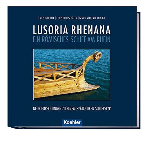 LUSORIA RHENANA - ein römisches Schiff am Rhein. Neue Forschungen zu einem spätantiken Schiffstyp
