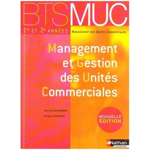 Management et Gestion des Unités Commerciales : BTS MUC 1e et 2e années by Patrick Beaugrand;Brigitte Druesne(2007-04-30)