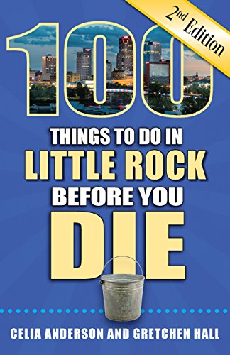 100 Things to Do in Little Rock Before You Die, Second Edition (English Edition)