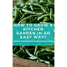 HOW TO GROW A KITCHEN GARDEN IN AN EASY WAY? (Gardening Book 1) (English Edition)