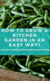 #2: HOW TO GROW A KITCHEN GARDEN IN AN EASY WAY? (Gardening Book 1)