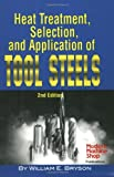 Heat Treatment, Selection, and Application of Tool Steels 2E by Bryson, William E. Published by Hanser Publications 2nd (second) edition (2005) Hardcover