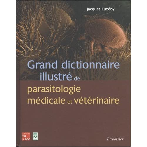 Grand Dictionnaire Illustre De Parasitologie Medicale Et Veterinaire (French Edition) by Jacques Euzeby (2008-12-15)