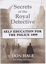 SECRETS OF THE ROYAL DETECTIVE - Self Education for the police 1899 - a unique guide to policing in Victorian & Edwardian Manchester (The Manchester Thieftakers)